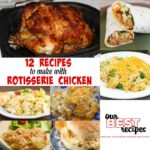 12 Recipes to Make with Rotisserie Chicken (Our Best Recipes)